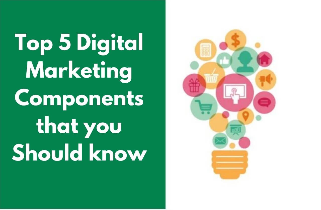 Top 5 Digital Marketing Components you should know