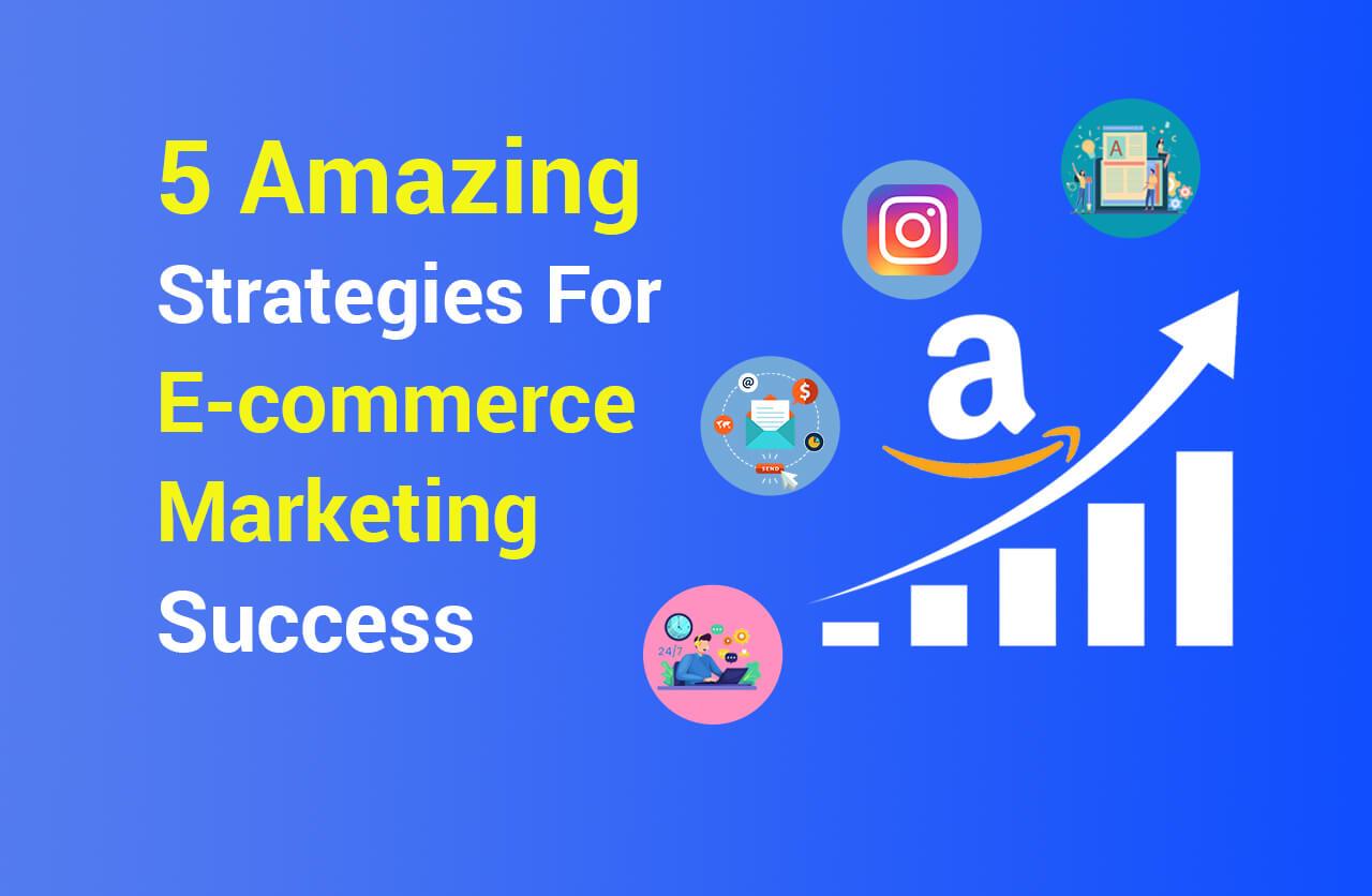 5_Amazing_Strategies_For_E-commerce_Marketing_Success.jpg2020-12-04_12_24