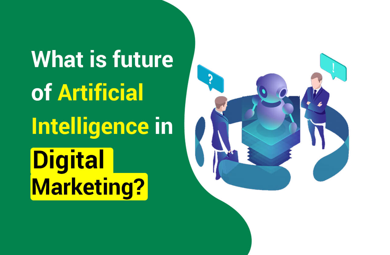How Artificial Intelligence Will Impact Digital Marketing