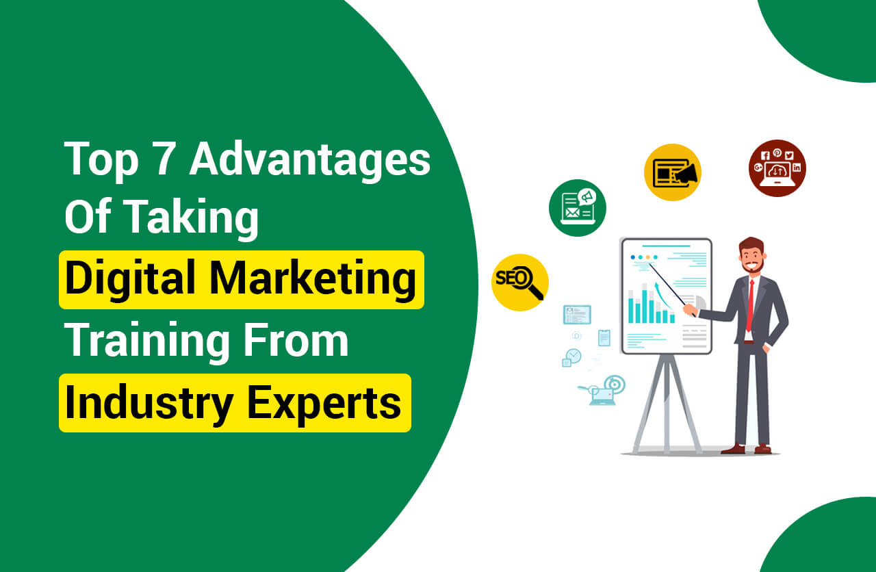 Top 7 Advantages Of Taking Digital Marketing Training From Industry Experts