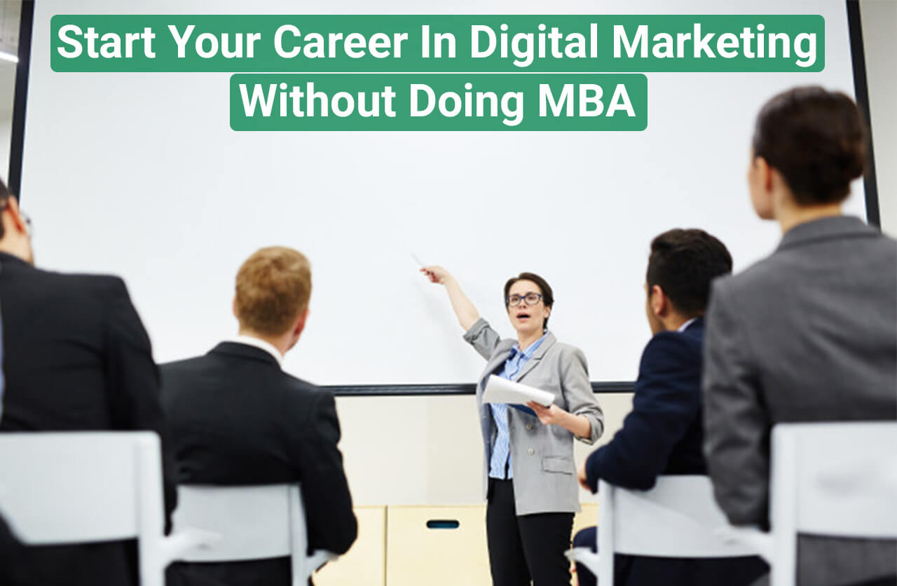 Start Your Career In Digital Marketing Without Doing MBA