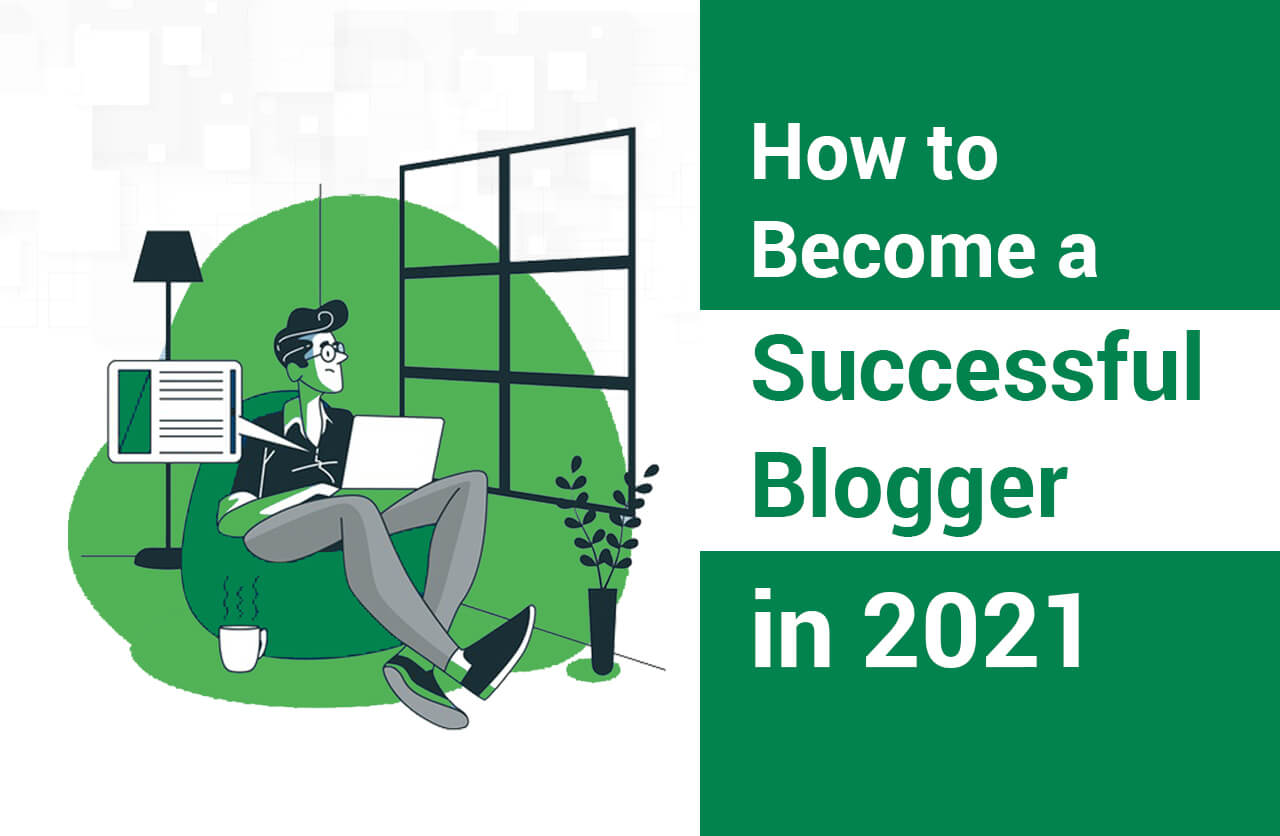 How To Become a Successful Blogger in 2021