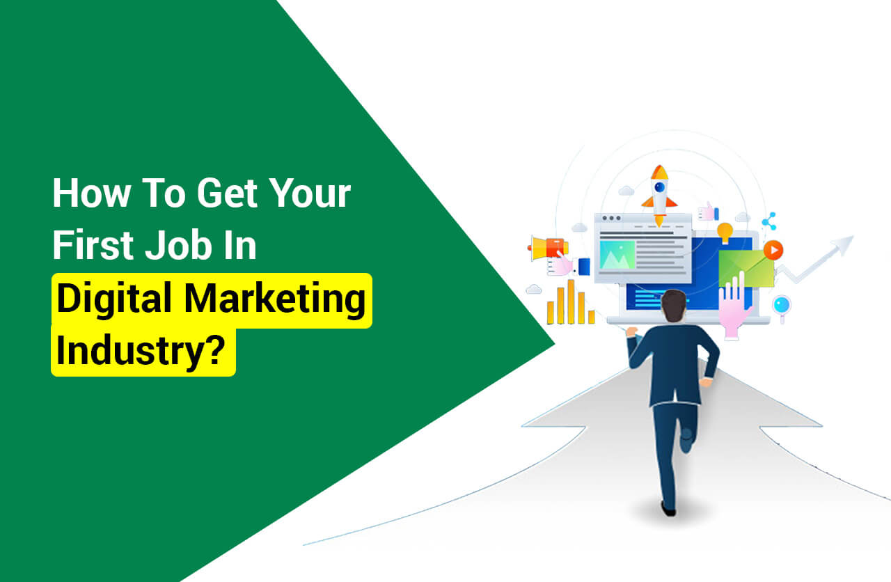How To Get Your First Job In Digital Marketing Industry