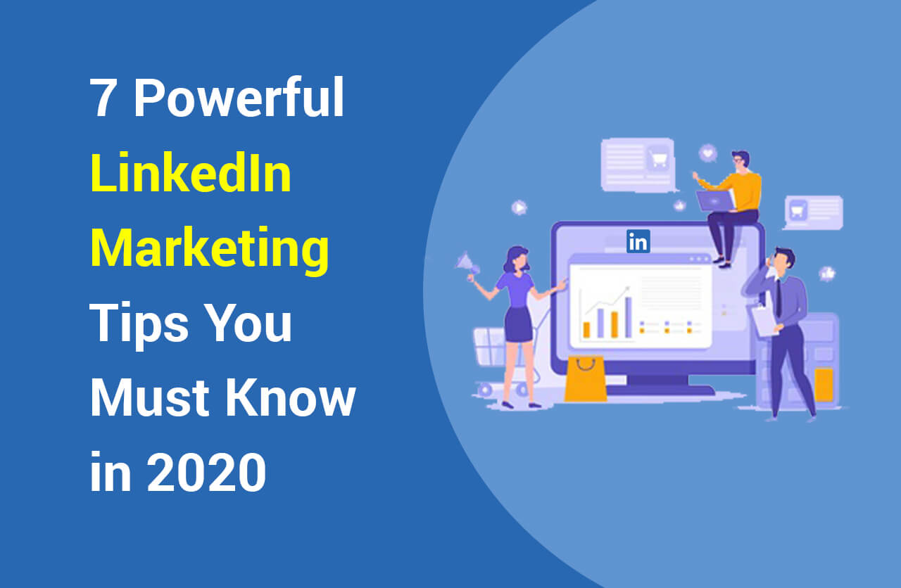 7 Powerful LinkedIn Marketing Tips You Must Know in 2020