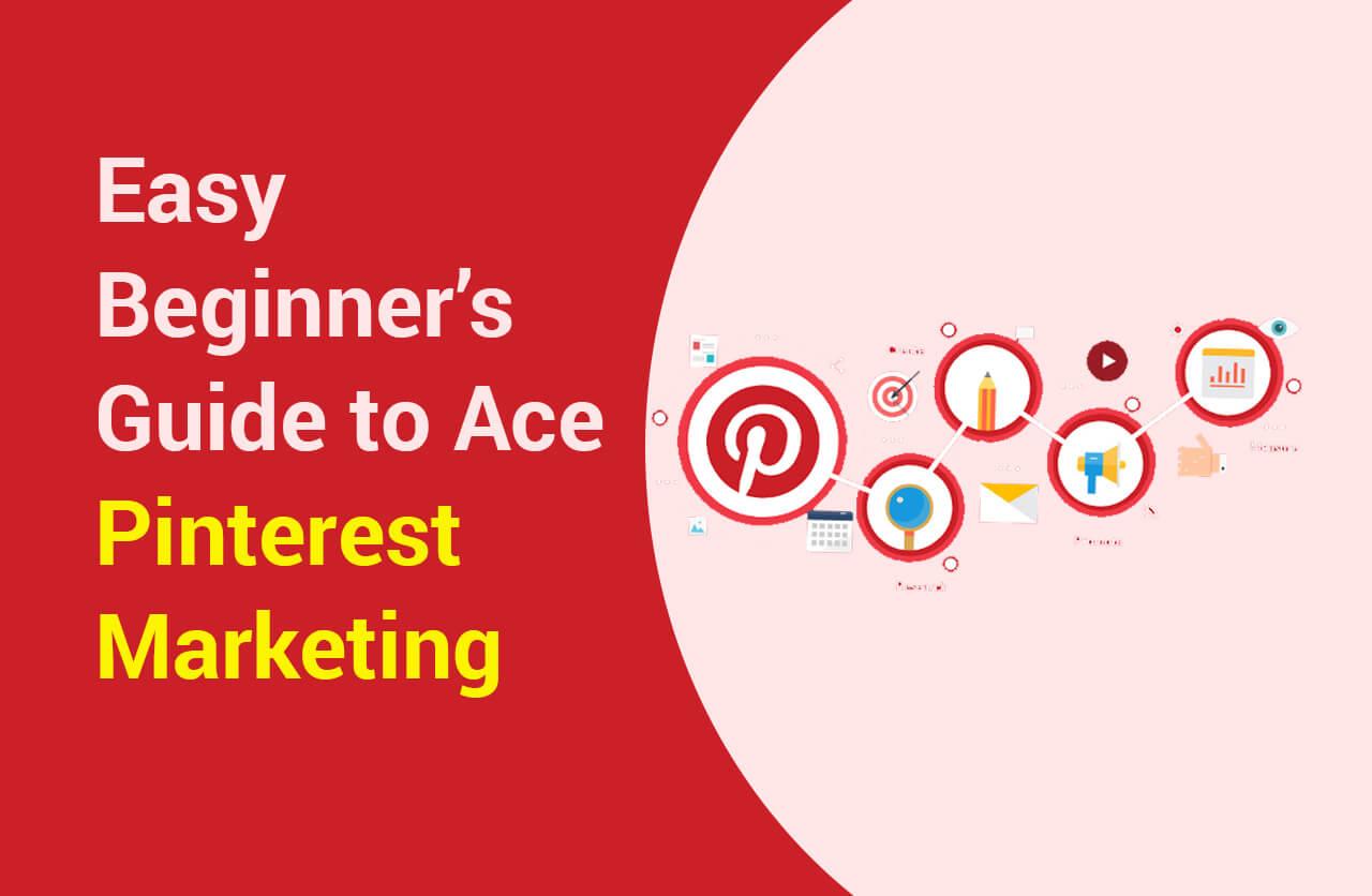 Easy Beginner's Guide to Ace Pinterest Marketing