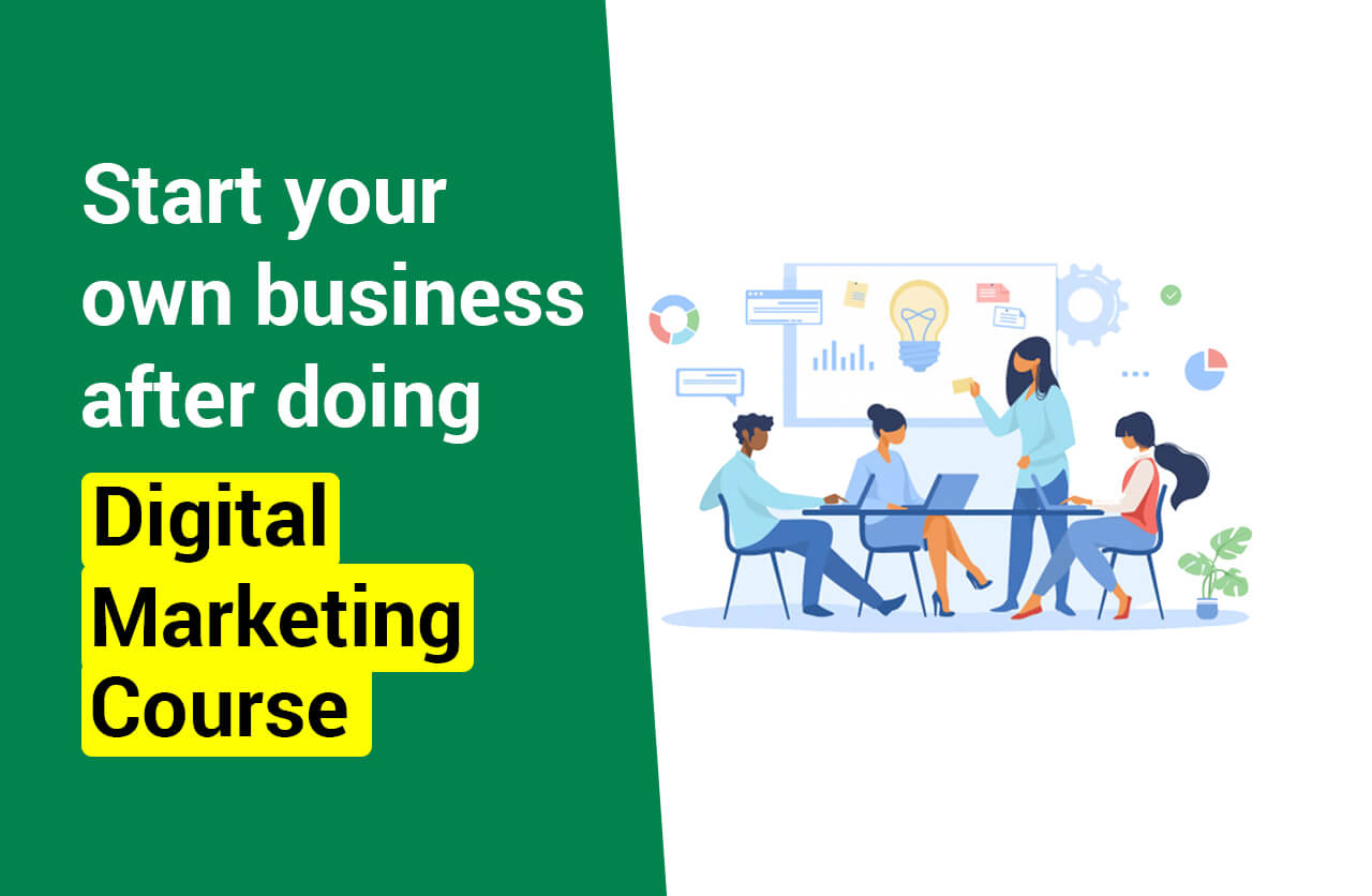 How Learning Digital Marketing Course Could help to Start Your Business