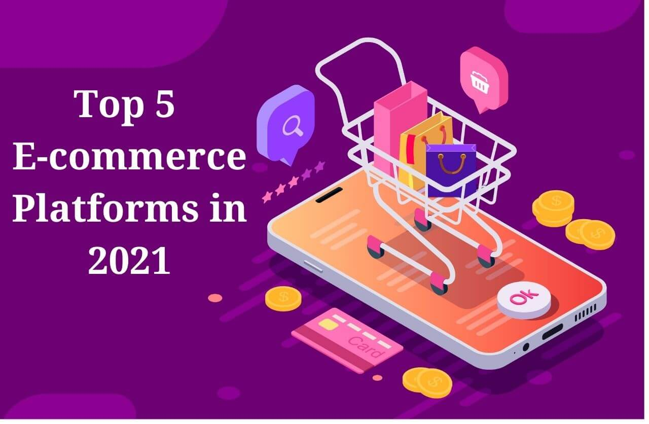 Top 5 E-commerce Platforms in 2021