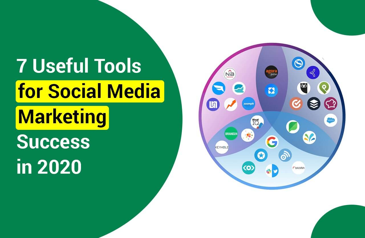 7 Useful Tools for Social Media Marketing Success in 2020