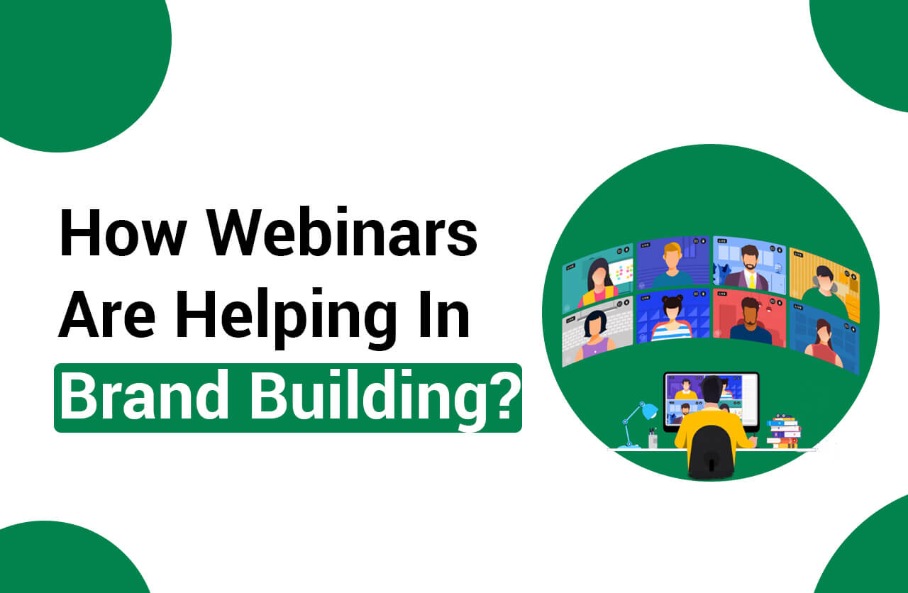 How Webinars Are Helping In Brand Building