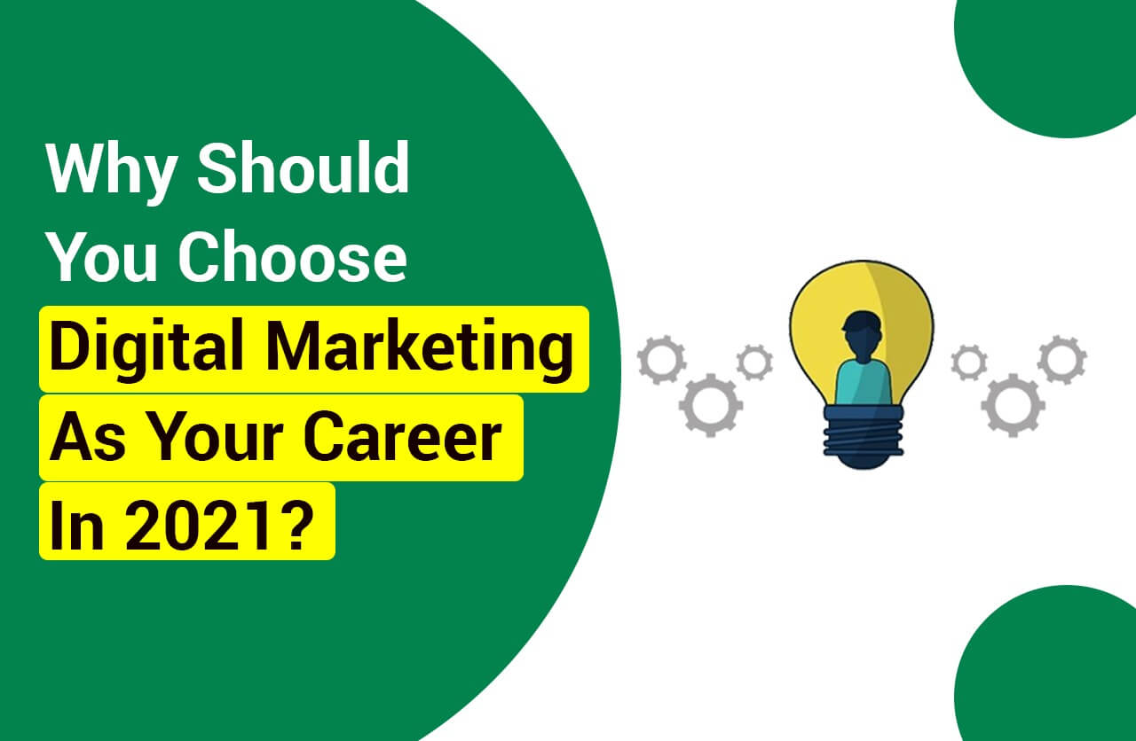Why Should You Choose Digital Marketing As Your Career In 2021?