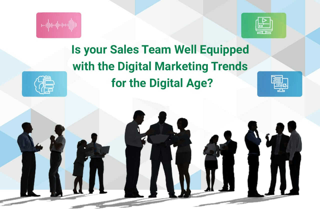 Is Your Sales Team Well Equipped With the Digital Marketing Trends For The Digital Age?