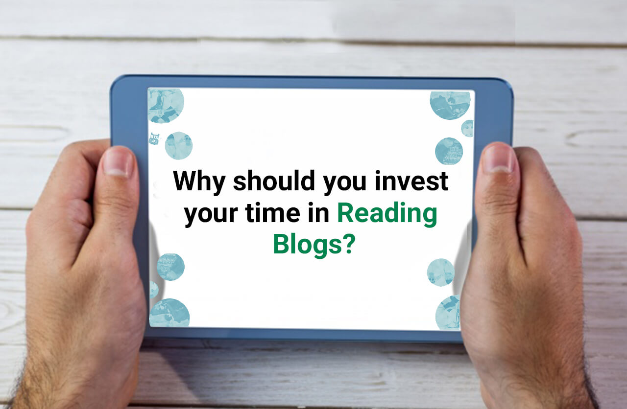 Why Should You Invest Your Time In Reading Blogs?