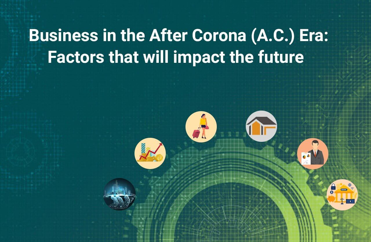Business in the after corona (A.C.) era: Factors that will impact the future