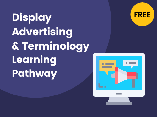 Display Advertising & terminology Learning Pathway