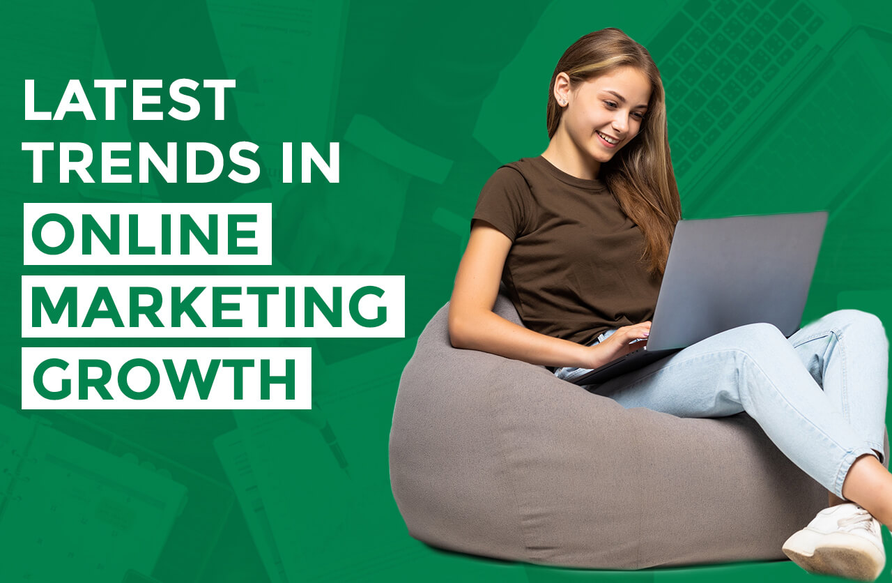 LATEST TRENDS IN ONLINE MARKETING GROWTH